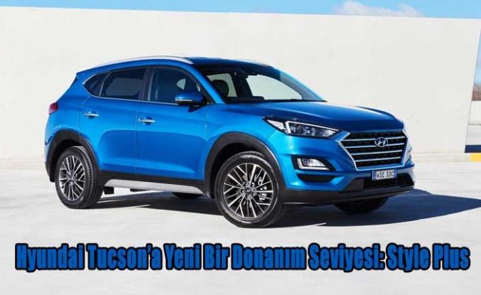 Hyundai Tucson'a Yeni Bir Donanım Seviyesi: Style Plus