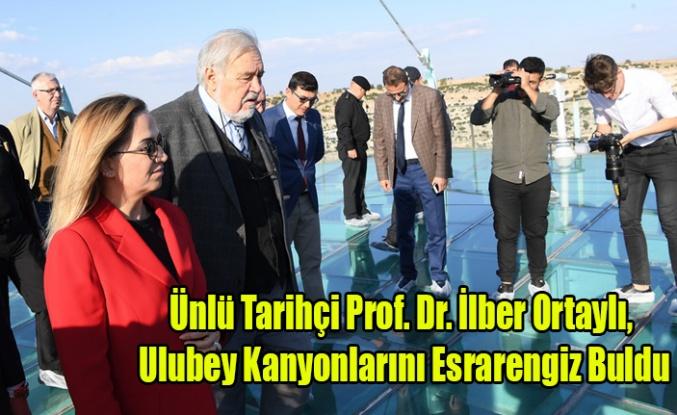 Ünlü Tarihçi Prof. Dr. İlber Ortaylı,  Ulubey Kanyonlarını Esrarengiz Buldu