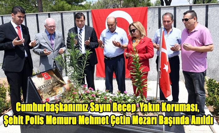 Cumhurbaşkanımız Yakın Koruması, Şehit Polis Memuru Mehmet Çetin Mezarı Başında Anıldı
