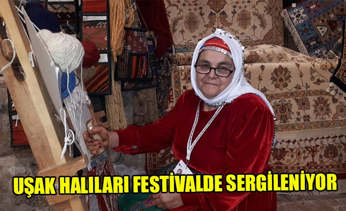 UŞAK HALILARI FESTİVALDE SERGİLENDİ