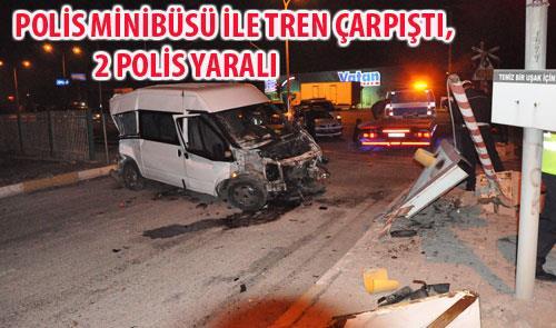 POLİS MİNİBÜSÜ İLE TREN ÇARPIŞTI, 2 POLİS YARALI