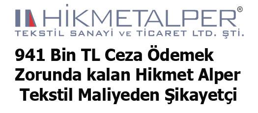 941 Bin TL Ceza Ödemek Zorunda kalan Hikmet Alper Tekstil Maliyeden Şikayetçi