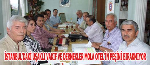 İSTANBUL'DAKİ UŞAKLI VAKIF VE DERNEKLER MOLA OTEL'İN PEŞİNİ BIRAKMIYOR