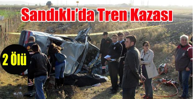 SANDIKLI DA TREN KAZASI 2 ÖLÜ