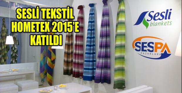 SESLİ TEKSTİL HOMETEX 2015'E KATILDI
