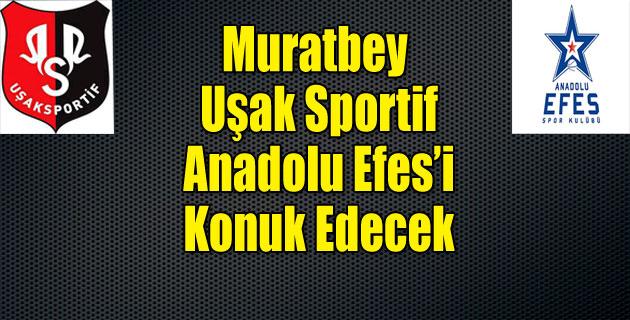 Muratbey Uşak Sportif, Anadolu Efes'i konuk edecek