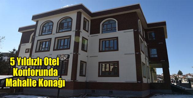 5 Yıldızlı Otel Konforunda Mahalle Konağı