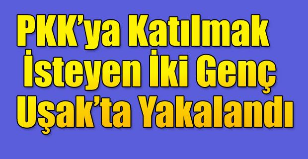 PKK'YA KATILMAK İSTENEN İKİ KİŞİ YAKALANDI