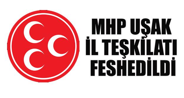 MHP Uşak İl Teşkilatı Feshedildi.