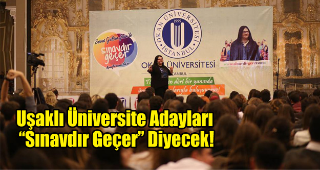 """Uşaklı Üniversite Adayları """"Sınavdır Geçer"""" Diyecek!"""