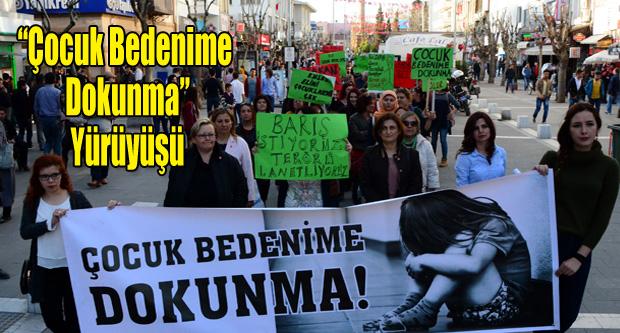 """""""ÇOCUK BEDENİME DOKUNMA"""" YÜRÜYÜŞÜ"""
