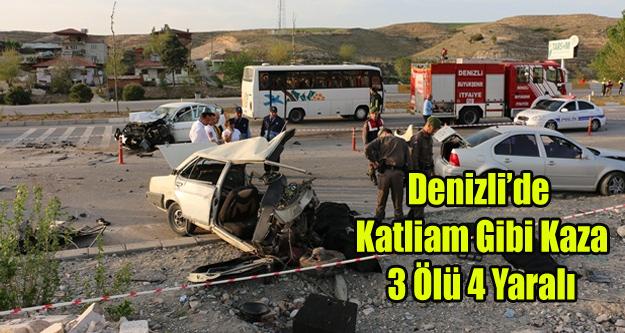 DENİZLİ'DE KATLİAM GİBİ KAZA 3 ÖLÜ, 4 YARALI