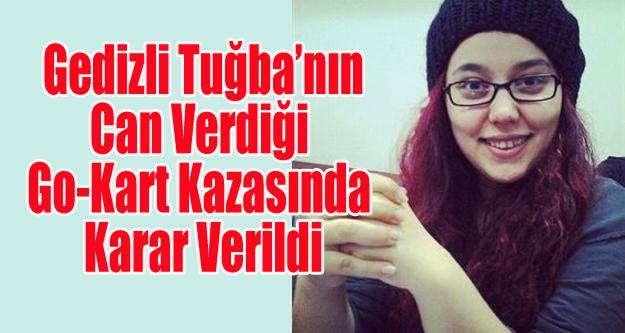 GO-KART KAZASINDA ÖLEN TUĞBA'NIN MAHKEMESİNDE KARAR