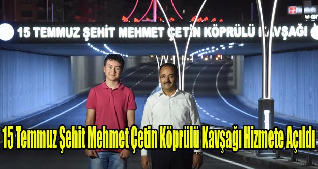 15 Temmuz Şehit Mehmet Çetin Köprülü Kavşağı Hizmete Açıldı