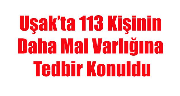 UŞAK'TA 113 KİŞİNİN DAHA MAL VARLIĞINA TEDBİR KONULDU