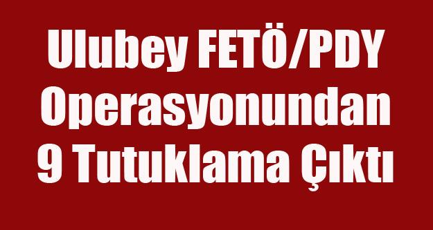 ULUBEY FETÖ OPERASYONUNDAN 9 KİŞİ TUTUKLANDI