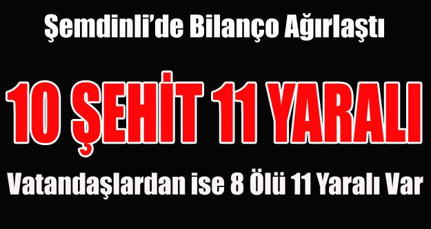 ŞEMDİNLİ'DE HAİN SALDIRI 10 ŞEHİT 11 YARALI