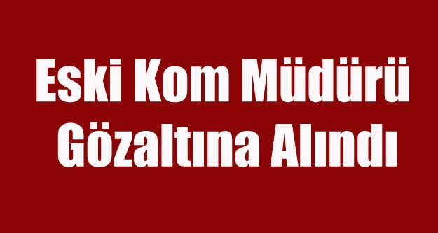 UŞAKLI ESKİ KOM MÜDÜRÜ BYLOCK'TAN GÖZALTINA ALINDI