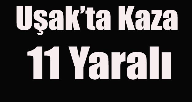UŞAK'TA KAZA 11 YARALI
