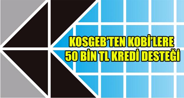 KOSGEB'TEN KOBİ'LERE 50 BİN TL ÜST LİMİTLİ KREDİ FAİZ DESTEĞİ
