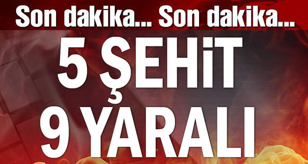 SURİYE'DEN ACI HABER 5 ŞEHİT 9 YARALI