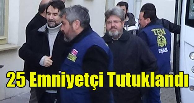 UŞAK'TA 25 ESKİ EMNİYETÇİ FETÖ'DEN TUTKLANDI