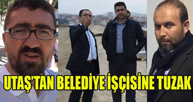 UTAŞ'TAN BELEDİYE İŞÇİSİNE TUZAK