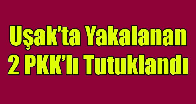 UŞAK'TA İKİ PKK'LI YAKALANDI