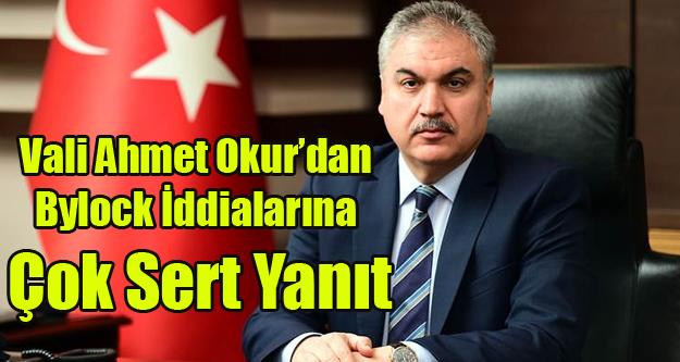 VALİ AHMET OKUR'DAN BYLOCK İDDİALARINA SERT YANIT