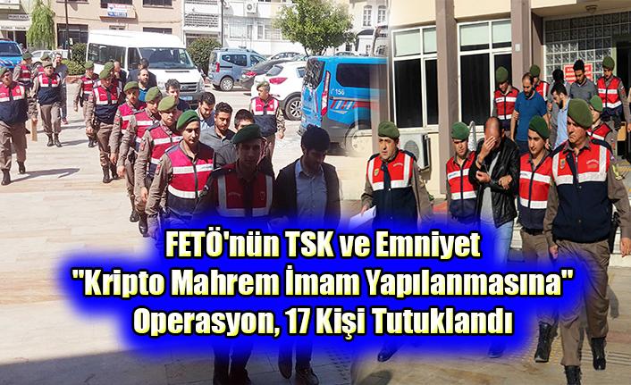 """FETÖ'nün TSK ve Emniyet """"Kripto Mahrem İmam Yapılanmasına"""" Operasyon"""