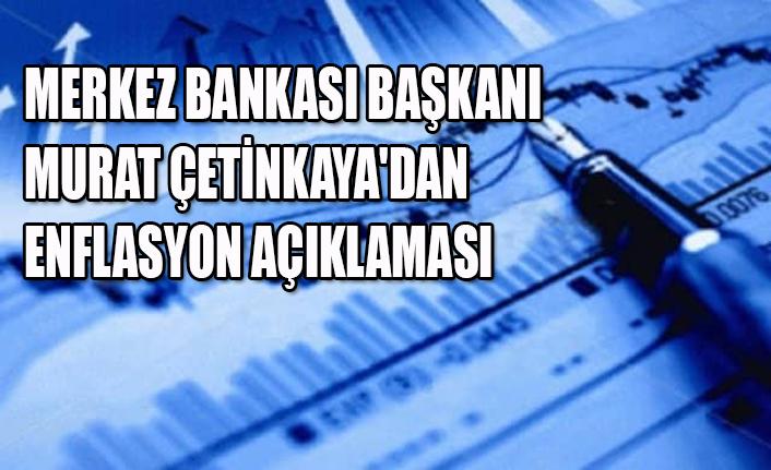 MERKEZ BANKASI BAŞKANI  MURAT ÇETİNKAYA'DAN ENFLASYON AÇIKLAMASI