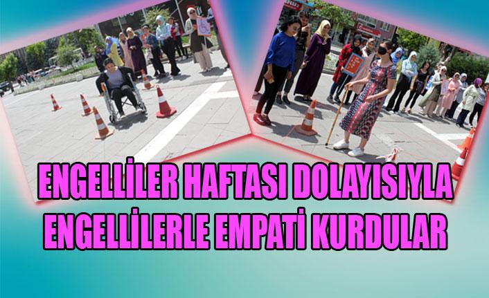 ENGELLİLER HAFTASI DOLAYISIYLA ENGELLİLERLE EMPATİ KURDULAR
