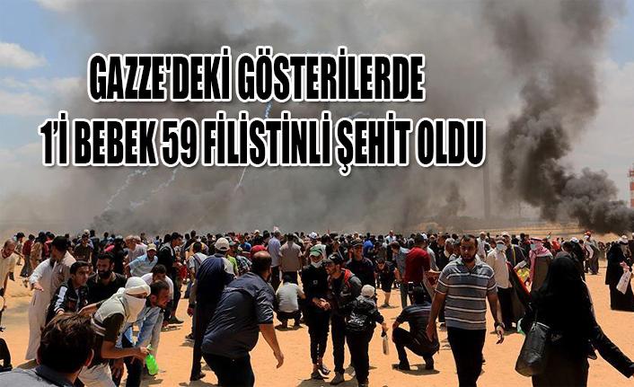 GAZZE'DEKİ GÖSTERİLERDE  1'İ BEBEK 59 FİLİSTİNLİ ŞEHİT OLDU