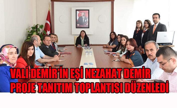 VALİ DEMİR'İN EŞİ NEZAHAT DEMİR PROJE TANITIM TOPLANTISI DÜZENLEDİ