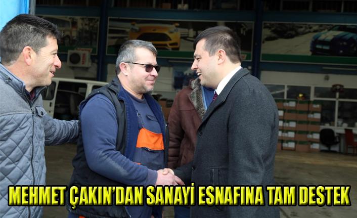 MEHMET ÇAKIN ' DAN SANAYİ ESNAFINA TAM DESTEK