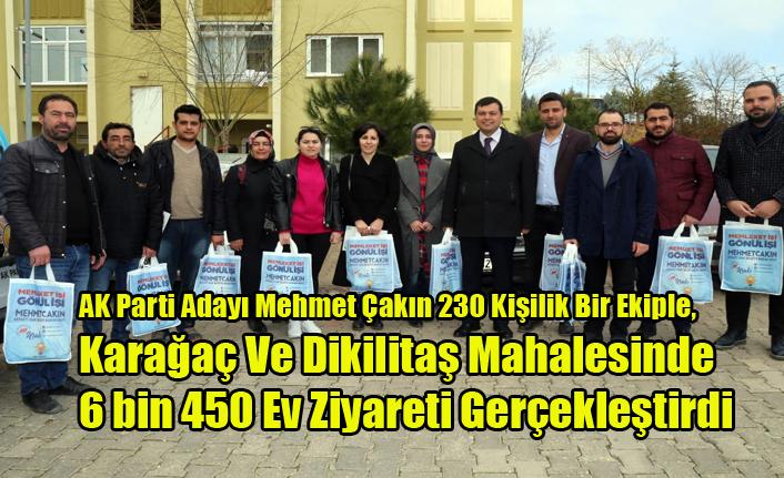 AK Parti Adayı Mehmet Çakın 230 Kişilik Bir Ekiple, 6 bin 450 Ev Ziyareti Gerçekleştirdi