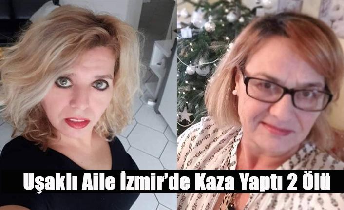 İZMİR'DE KAZA 2 UŞAKLI VATANDAŞIMIZ YAŞAMINI YİTİRDİ