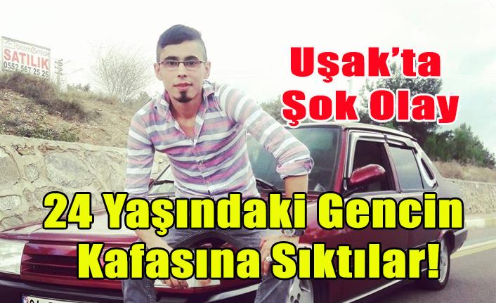 UŞAK'TA 24 YAŞINDAKİ GENCİN KAFASINA SIKTILAR!