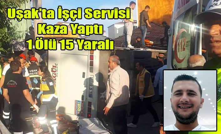 UŞAK'TA İŞÇİ SERVİSİ KAZA YAPTI 1 ÖLÜ 15 YARALI