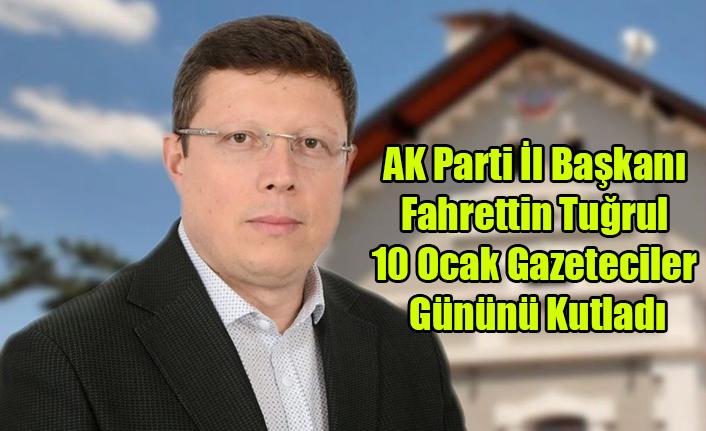 AK Parti İl Başkanı  Fahrettin Tuğrul  10 Ocak Gazeteciler  Gününü Kutladı
