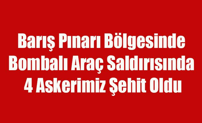 Barış Pınarı Bölgesinde Bombalı Araç Saldırısında 4 Askerimiz Şehit Oldu