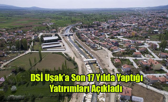 DSİ Uşak'a son 17 yılda yaptığı yatırımları açıkladı