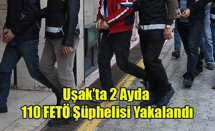 Uşak'ta 2 ayda 110 FETÖ şüphelisi yakalandı