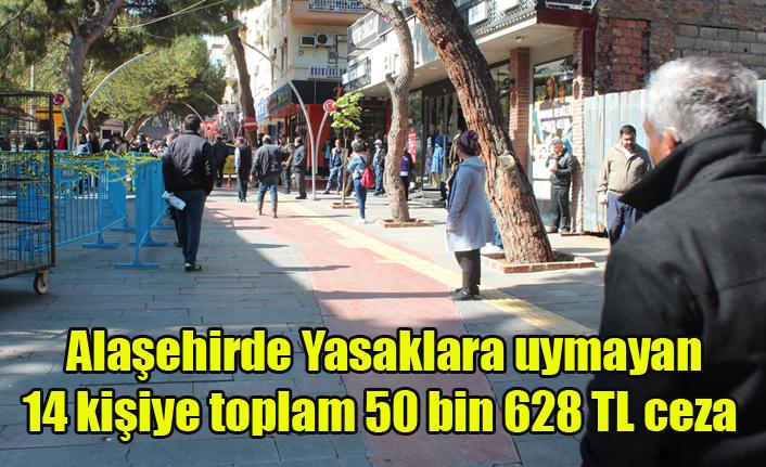 Alaşehir'de Yasaklara uymayan 14 kişiye toplam 50 bin 628 TL ceza