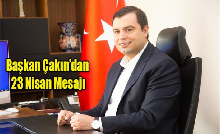 Başkan Çakın'dan 23 Nisan Mesajı