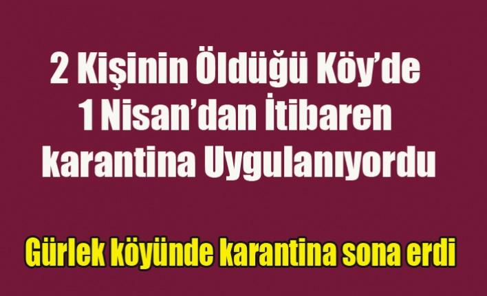 İKİ KİŞİNİN ÖLDÜĞÜ GÜRLEK'TE KARANTİNA SONA ERDİ