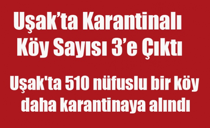 Uşak'ta 510 nüfuslu bir köy daha karantinaya alındı