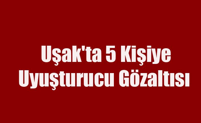 Uşak'ta 5 kişiye Uyuşturucu Gözaltısı