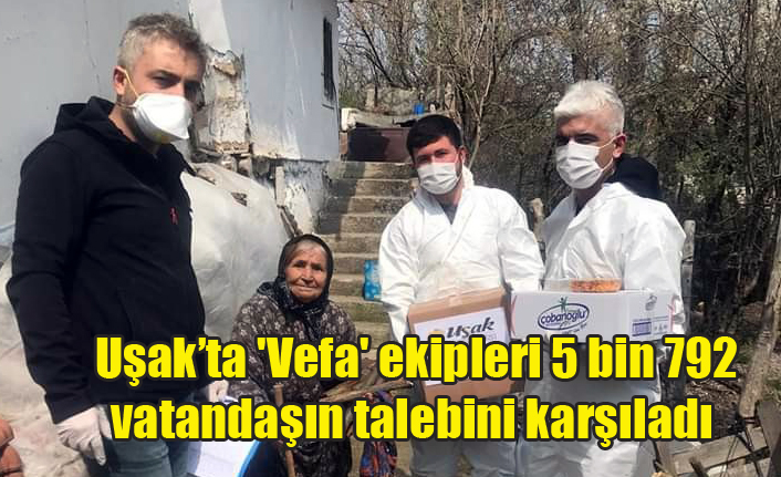 Uşak'ta 'Vefa' ekipleri 5 bin 792 vatandaşın talebini karşıladı