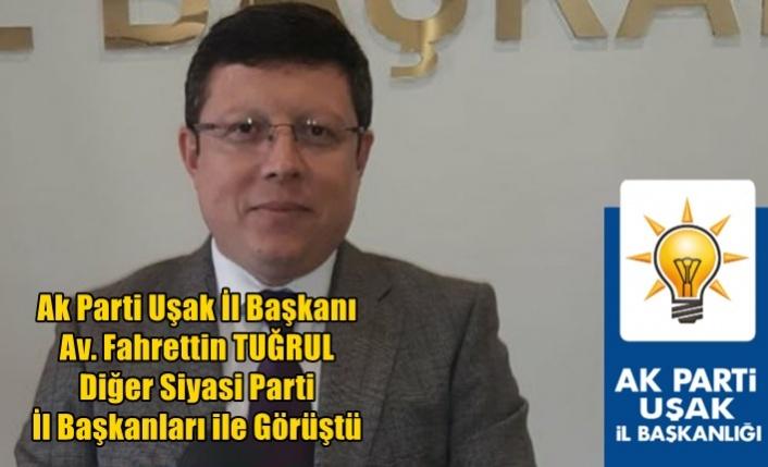 Ak Parti Uşak İl Başkanı Av. Fahrettin TUĞRUL Diğer Siyasi Parti İl Başkanları ile Görüştü